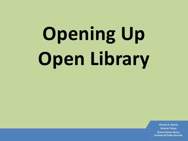 Opening UpOpen Library                   Vincent A. Alascia                    Victoria Tafoya                 Arizona Sta...