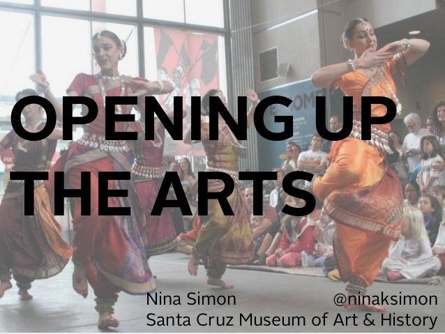 OPENING UP THE ARTS Nina Simon @ninaksimon Santa Cruz Museum of Art & History