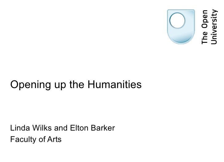 Opening up the Humanities Linda Wilks and Elton Barker  Faculty of Arts
