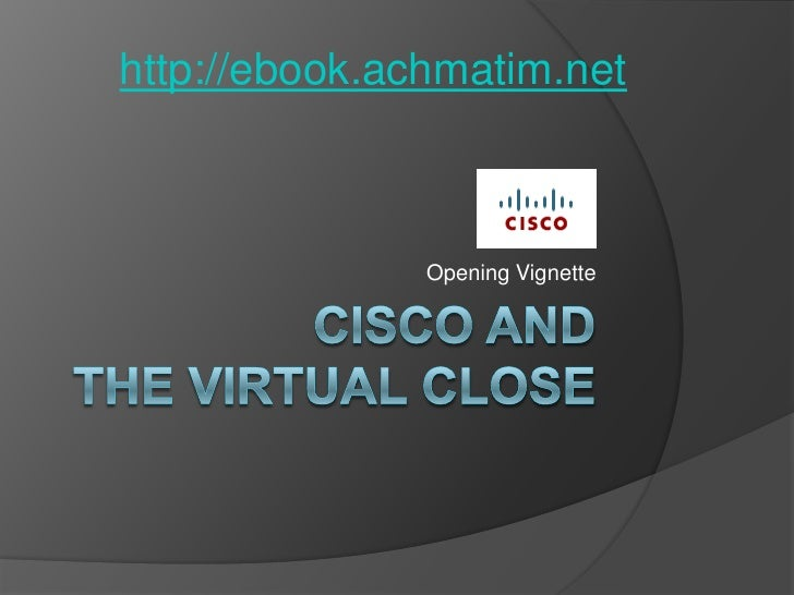 Cisco and The virtual close<br />Opening Vignette<br />http://ebook.achmatim.net<br />