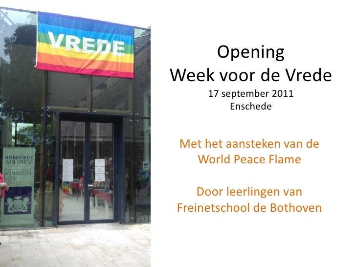 Opening Week voor de Vrede 17 september 2011Enschede<br />Met het aansteken van de <br />World PeaceFlame<br />Door leerli...