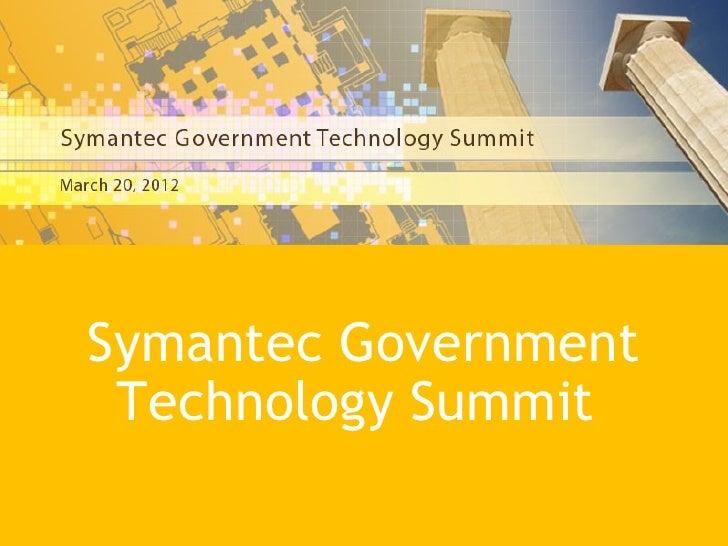 Symantec Government         Technology SummitSymantec Government Technology Summit 2012   1