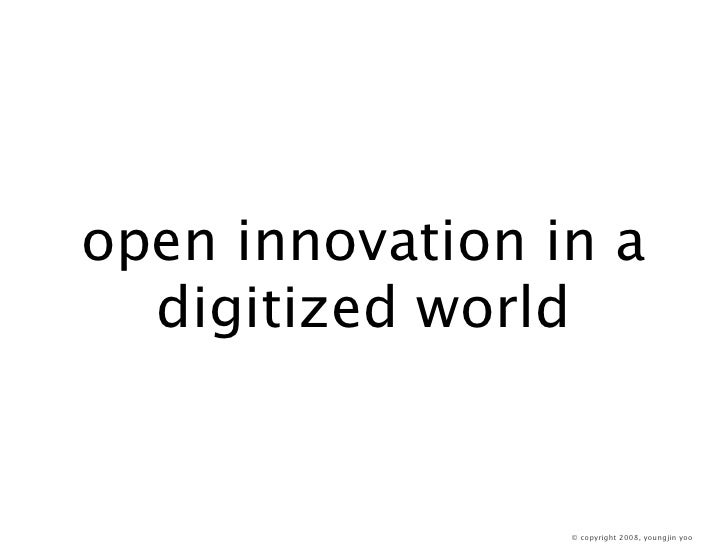 open innovation in a   digitized world                    © copyright 2008, youngjin yoo