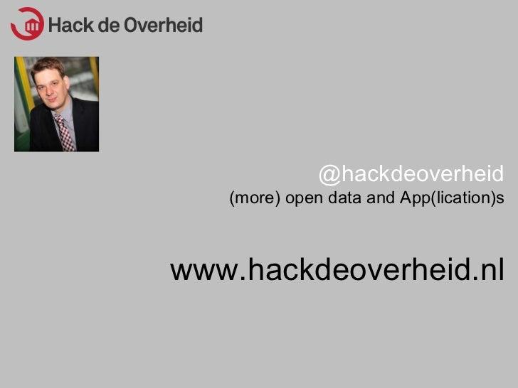 @hackdeoverheid (more) open data and App(lication)s www.hackdeoverheid.nl