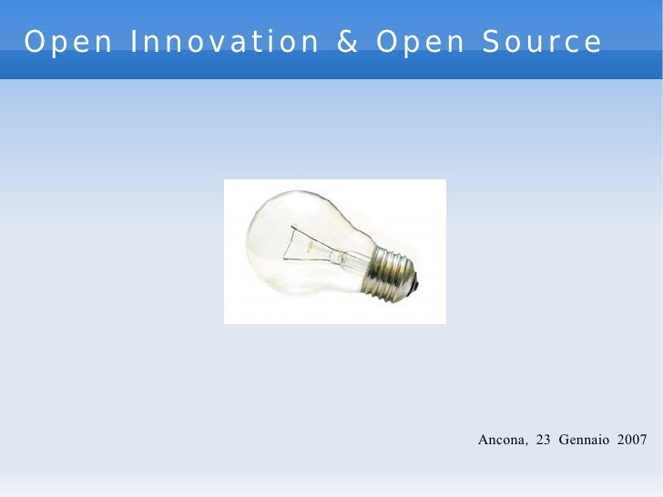 Open Innovation & Open Source Pablo Dejuan Ancona, 23 Gennaio 2007