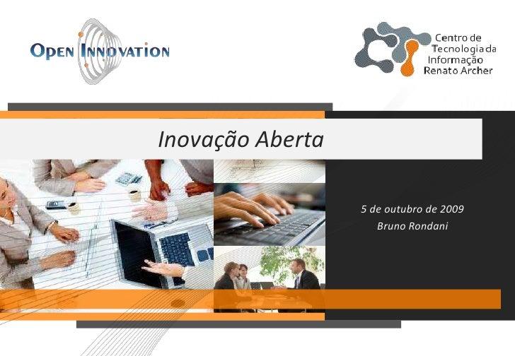 Inovação Aberta                    5 de outubro de 2009                      Bruno Rondani