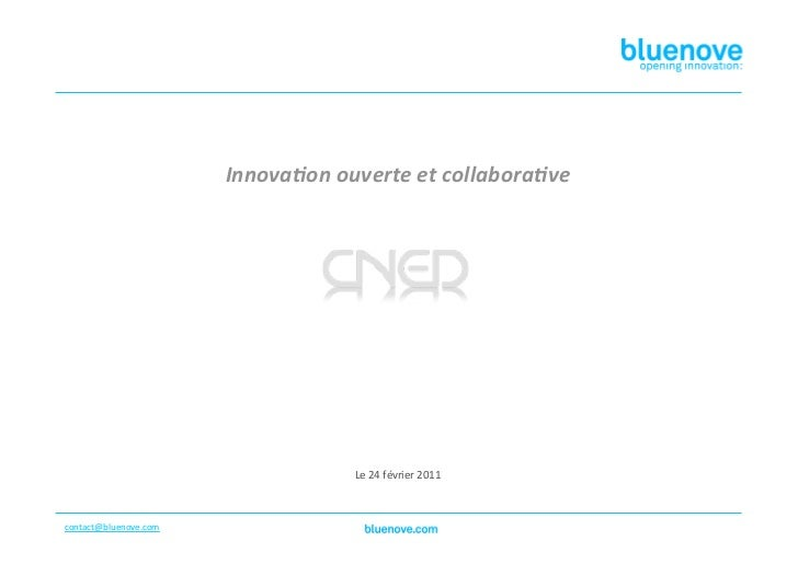 Innova&onouverteetcollabora&ve                                     Le24février2011contact@bluenove.com
