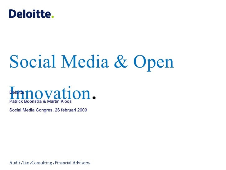 Social Media & Open Innovation . Deloitte  Patrick Boonstra & Martin Kloos Social Media Congres, 26 februari 2009