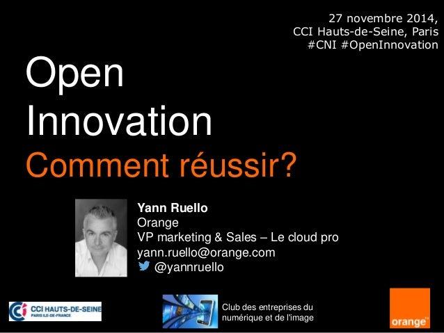 Open  Innovation  Comment réussir?  1 interne Orange  Yann Ruello  Orange  VP marketing & Sales – Le cloud pro  yann.ruell...