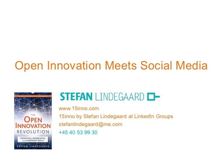 Open Innovation Meets Social Media www.15inno.com 15inno by Stefan Lindegaard at LinkedIn Groups [email_address] +45 40 53...