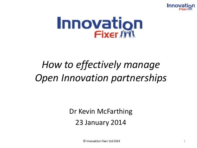 How to effectively manage Open Innovation partnerships Dr Kevin McFarthing 23 January 2014 © Innovation Fixer Ltd 2014  1