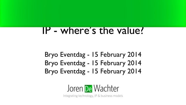 Open Innovation, Open Source, or IP - where's the value? Bryo Eventdag - 15 February 2014 Bryo Eventdag - 15 February 2014...