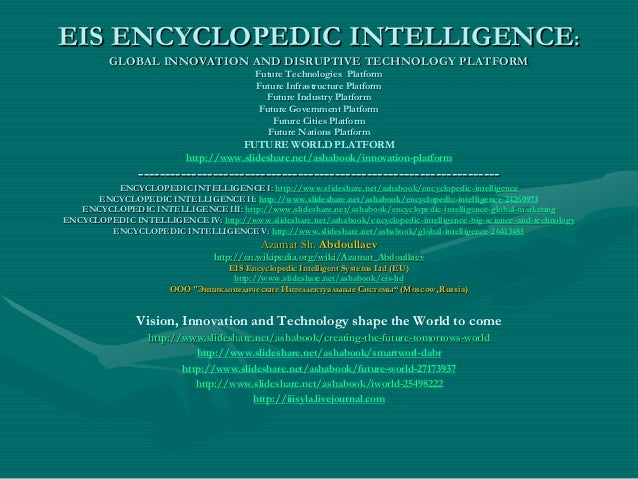 EIS ENCYCLOPEDIC INTELLIGENCE: GLOBAL INNOVATION AND DISRUPTIVE TECHNOLOGY PLATFORM Future Technologies Platform Future In...