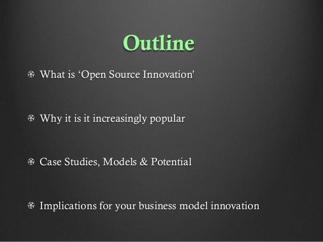 Outline What is 'Open Source Innovation'  Why it is it increasingly popular  Case Studies, Models & Potential  Implication...