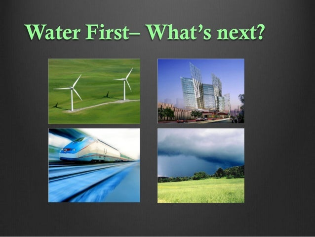 Water First– What's next?