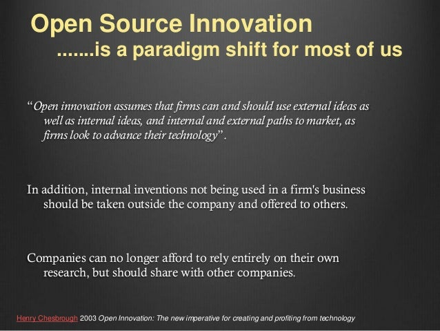 """Open Source Innovation .......is a paradigm shift for most of us """"Open innovation assumes that firms can and should use ex..."""