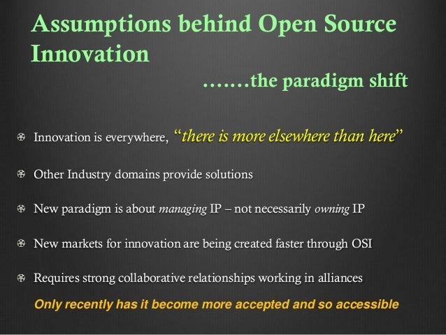 """Assumptions behind Open Source Innovation .......the paradigm shift Innovation is everywhere,  """"there is more elsewhere th..."""