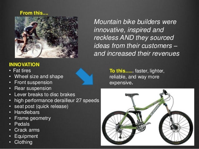 From this....  Mountain bike builders were innovative, inspired and reckless AND they sourced ideas from their customers –...