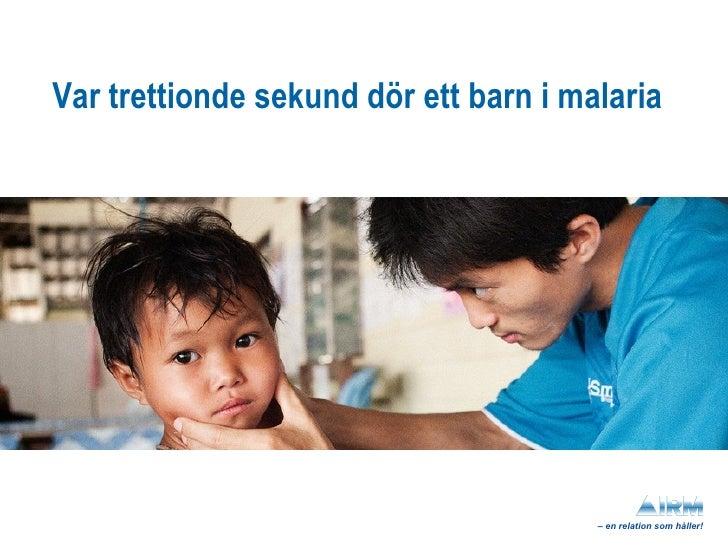 Var trettionde sekund dör ett barn i malaria