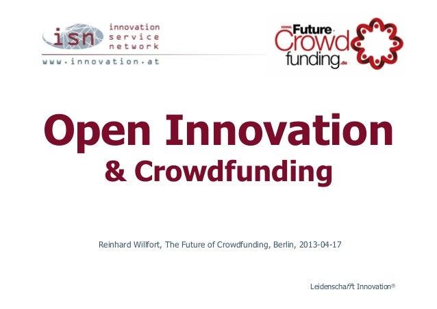 Open Innovation   & Crowdfunding  Reinhard Willfort, The Future of Crowdfunding, Berlin, 2013-04-17                       ...