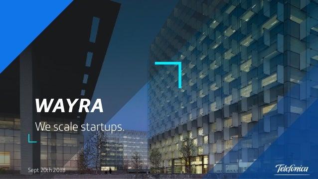 WAYRA We scale startups. 2 Sept 20th 2018