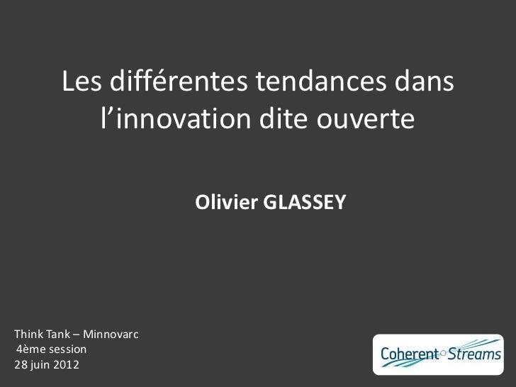 Les différentes tendances dans           l'innovation dite ouverte                         Olivier GLASSEYThink Tank – Min...