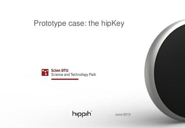 Prototype case: the hipKeyJune 2013