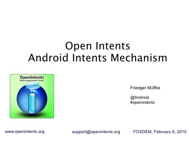 Open Intents            Android Intents Mechanism                                                  Friedger Müffke        ...