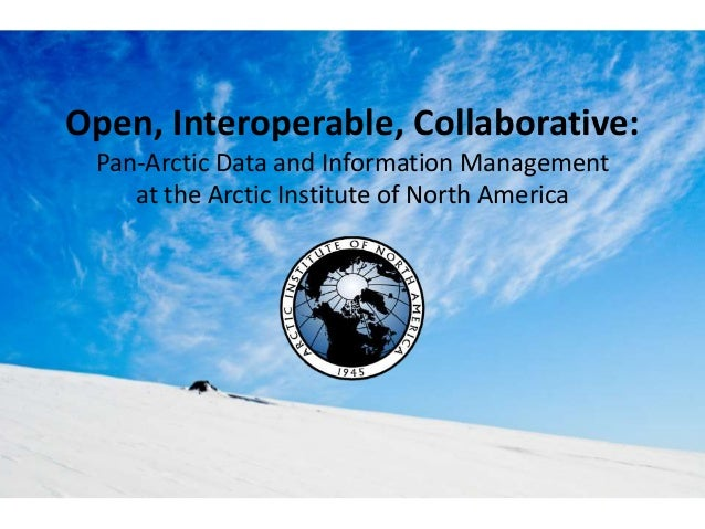 Open, Interoperable, Collaborative: Pan-Arctic Data and Information Management at the Arctic Institute of North America