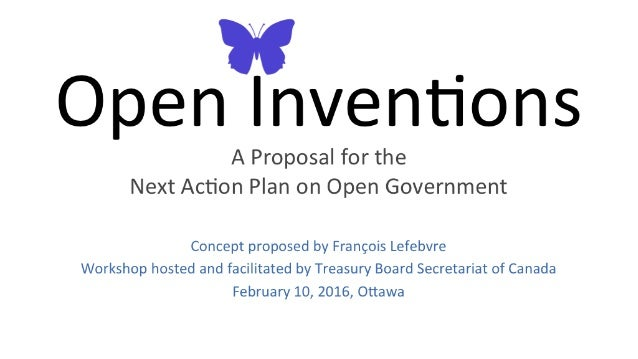 W .  Open Inventions  A Proposal for the Next Action Plan on Open Government  Concept proposed by Francois Lefebvre Worksh...