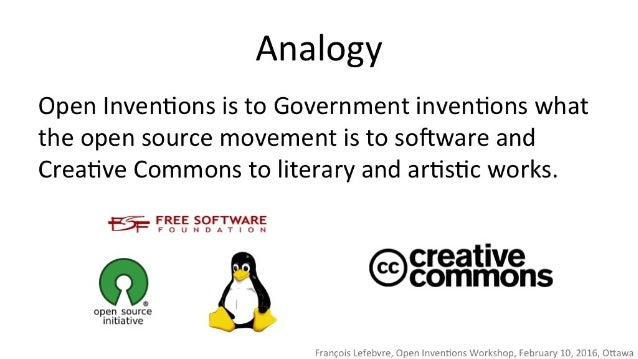 Analogy  Open Inventions is to Government inventions what the open source movement is to software and Creative Commons to ...