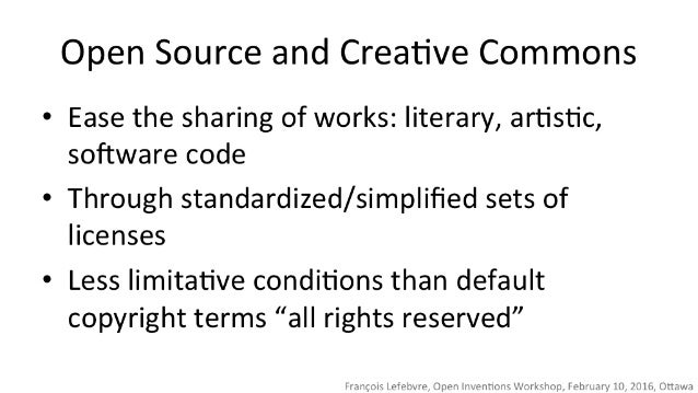 Open Source and Creative Commons  * Ease the sharing of works:  literary,  artistic,  software code  *1: Through standardi...