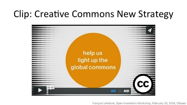 Clip:  Creative Commons New Strategy  help us  light up the global commons     Francois Lefebvre,  Open Inventions Worksho...