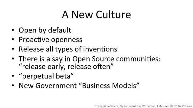 O  Q  A New Culture  Open by default Proactive openness Release all types of inventions  There is a say in Open Source com...