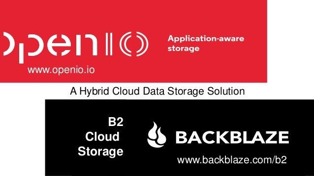 A Hybrid Cloud Data Storage Solution B2 Cloud Storage www.backblaze.com/b2 www.openio.io