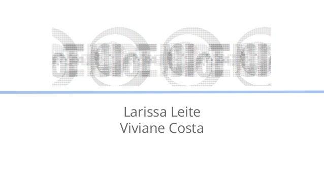 Larissa Leite  Viviane Costa