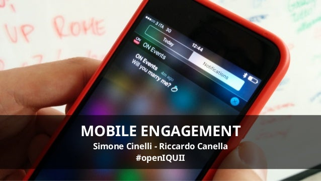 MOBILE ENGAGEMENT Simone Cinelli - Riccardo Canella #openIQUII