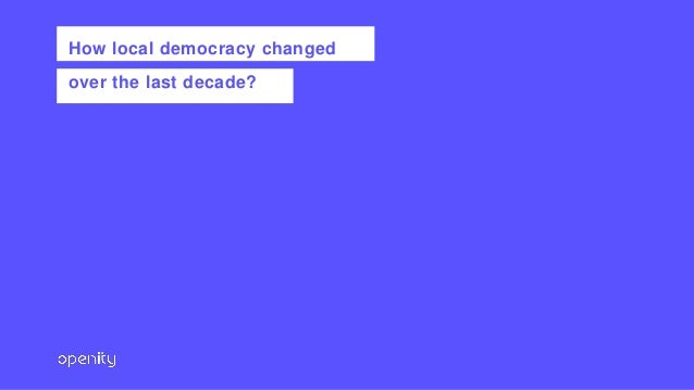 How local democracy changed over the last decade?