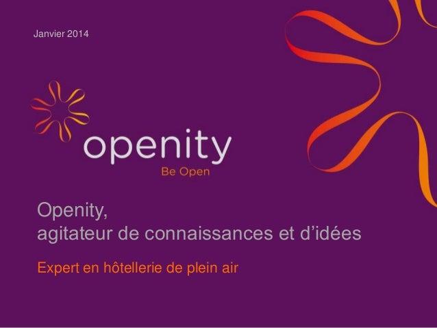 Janvier 2014  Openity, agitateur de connaissances et d'idées Expert en hôtellerie de plein air