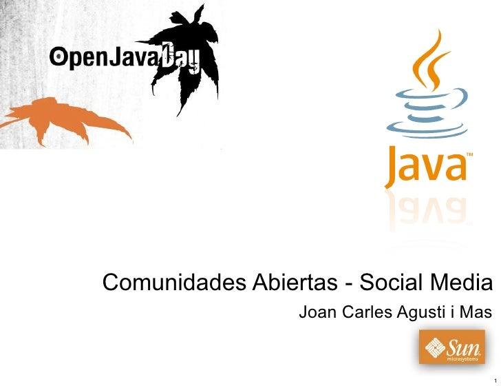 Comunidades Abiertas - Social Media                  Joan Carles Agusti i Mas                                               1