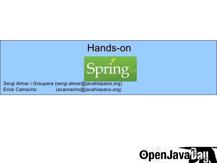 Hands-on Sergi Almar i Graupera (sergi.almar@javahispano.org) Erick Camacho  (ecamacho@javahispano.org)