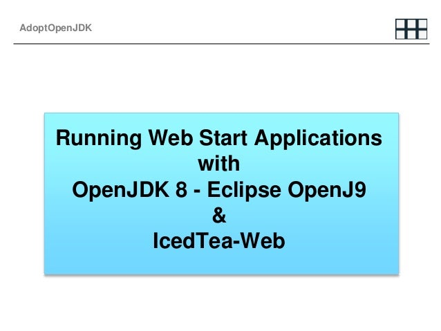AdoptOpenJDK Running Web Start Applications with OpenJDK 8 - Eclipse OpenJ9 & IcedTea-Web