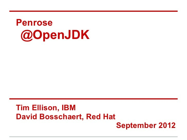 Penrose @OpenJDKTim Ellison, IBMDavid Bosschaert, Red Hat                            September 2012