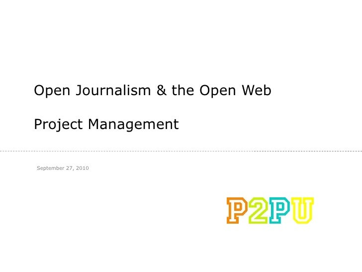 Open Journalism & the Open Web Project Management September 27, 2010
