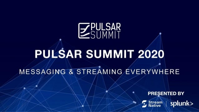 Welcome to the first-ever Pulsar Summit, hosted by: &