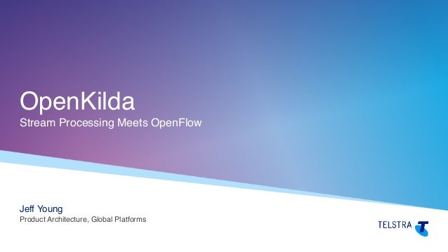 OpenKilda Stream Processing Meets OpenFlow Jeff Young Product Architecture, Global Platforms