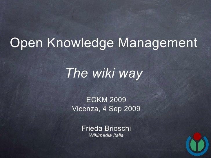 Open Knowledge Management   The wiki way   <ul><li>Frieda Brioschi </li></ul><ul><li>Wikimedia Italia </li></ul>ECKM 2009 ...