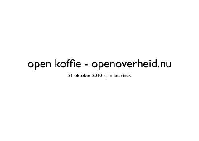 open koffie - openoverheid.nu 21 oktober 2010 - Jan Seurinck