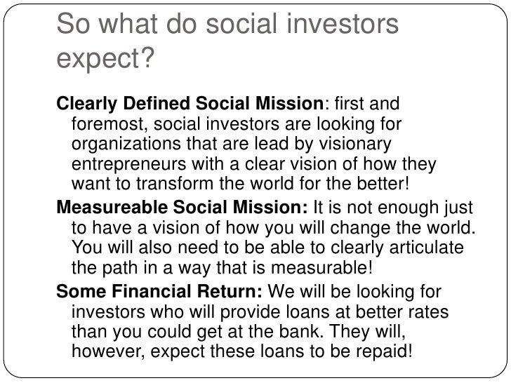 So what do social investors expect?<br />Clearly Defined Social Mission: first and foremost, social investors are looking ...