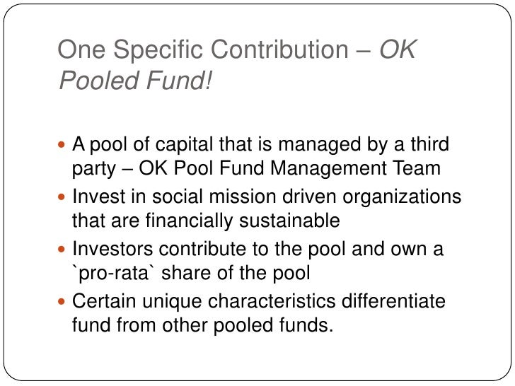 One Specific Contribution – OK Pooled Fund!<br />A pool of capital that is managed by a third party – OK Pool Fund Managem...